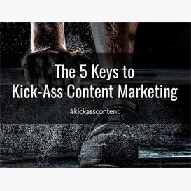 5 Keys to Kick-Ass Content Marketing