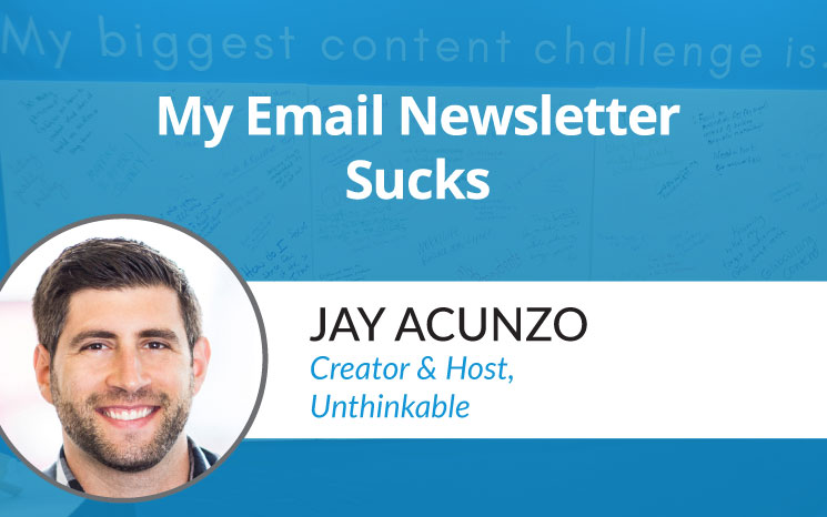 My Email Newsletter Sucks w/ Jay Acunzo