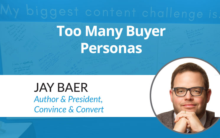 Too Many Buyer Personas w/ Jay Baer