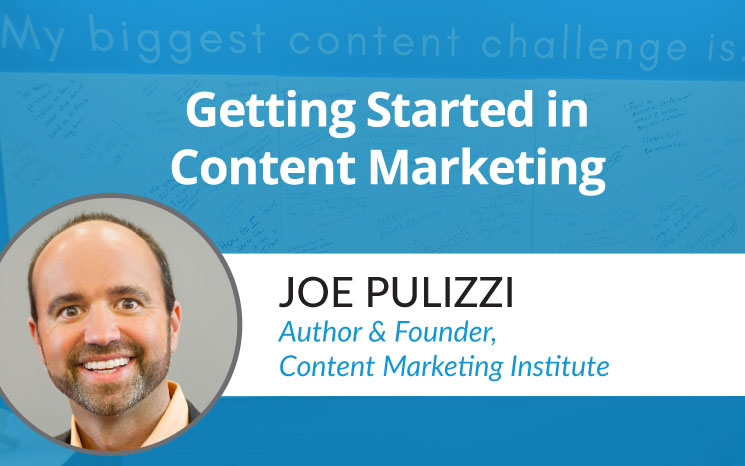 Getting Started in Content Marketing w/ Joe Pulizzi