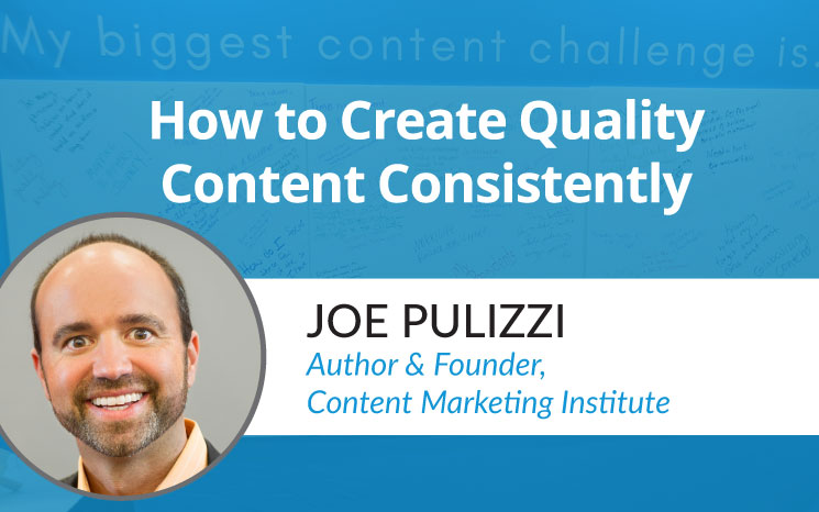 How to Create Quality Content Consistently w/ Joe Pulizzi