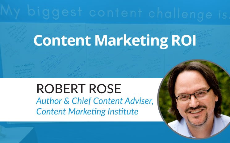 Content Marketing ROI w/ Robert Rose