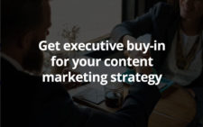 Get executive buy-in for your content marketing strategy