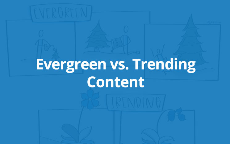 Evergreen vs. Trending Content Featured Image